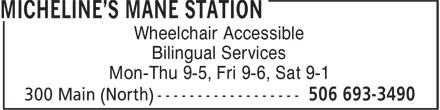 Micheline's Mane Station (506-693-3490) - Display Ad - Wheelchair Accessible Bilingual Services Mon-Thu 9-5, Fri 9-6, Sat 9-1