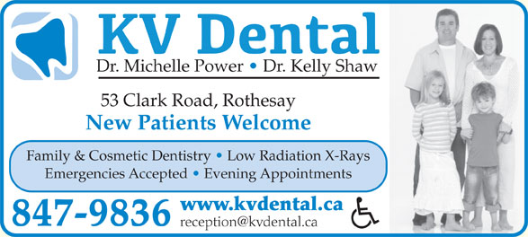 KV Dental (506-847-9836) - Display Ad - Family & Cosmetic Dentistry   Low Radiation X-Rays Emergencies Accepted   Evening Appointments www.kvdental.ca 847-9836 New Patients Welcome Dr. Michelle Power   Dr. Kelly Shaw 53 Clark Road, Rothesay