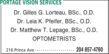 Portage Vision Services (204-857-4760) - Display Ad - Dr. Gilles G. Lorteau, BSc., O.D. Dr. Leia K. Pfeifer, BSc., O.D. Dr. Matthew T. Lepage, BSc., O.D. OPTOMETRISTS