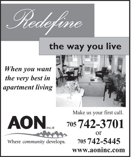 AON Inc (705-742-5445) - Display Ad - Redefine the way you live When you want the very best in apartment living Make us your first call. 705 742-3701 or 705 742-5445 www.aoninc.com