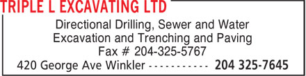 Triple L Excavating Ltd (204-325-7645) - Display Ad - Directional Drilling, Sewer and Water Excavation and Trenching and Paving Fax # 204-325-5767