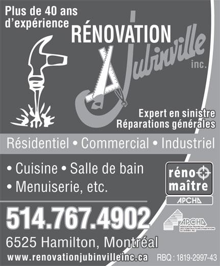 Rénovation Jubinville Inc (514-767-4902) - Annonce illustrée======= - Réparations générales Résidentiel   Commercial   Industriel Cuisine   Salle de bain Menuiserie, etc. 514.767.4902 6525 Hamilton, Montréal www.renovationjubinvilleinc.ca RBQ : 1819-2997-43 Plus de 40 ans d expérience RÉNOVATION inc. Expert en sinistre