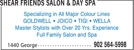 Shear Friends Salon & Day Spa (902-564-5998) - Display Ad - Specializing in All Major Colour Lines GOLDWELL • JOICO • TIGI • WELLA Master Stylists with Over 20 Yrs. Experience Full Family Salon and Spa