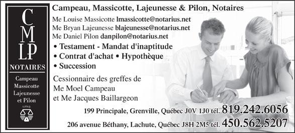 Campeau Massicotte Lajeunesse & Pilon (819-242-6056) - Annonce illustrée======= - 206 avenue Béthany, Lachute, Québec J8H 2M5 tél. 450.562.5207 Me Moel Campeau et Me Jacques Baillargeon 199 Principale, Grenville, Québec J0V 1J0 tél. 819.242.6056 Contrat d'achat   Hypothèque Campeau, Massicotte, Lajeunesse & Pilon, Notaires Me Louise Massicotte Me Bryan Lajeunesse Me Daniel Pilon Testament - Mandat d'inaptitude Succession Cessionnaire des greffes de