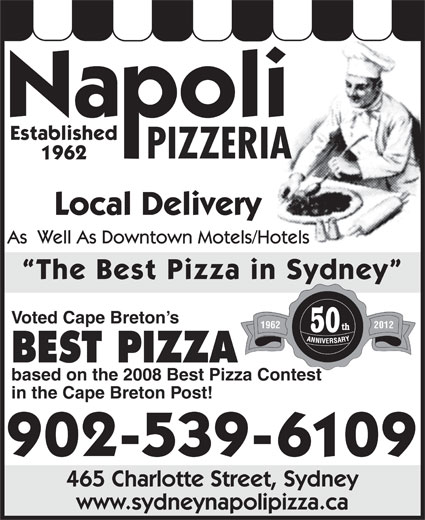 Napoli Pizzeria (902-539-6109) - Annonce illustrée======= - www.sydneynapolipizza.ca Established PIZZERIA 1962 Local Delivery As  Well As Downtown Motels/Hotels The Best Pizza in Sydney Voted Cape Breton s 1962 2012 50 BEST PIZZA based on the 2008 Best Pizza Contest in the Cape Breton Post! 902-539-6109 465 Charlotte Street, Sydney