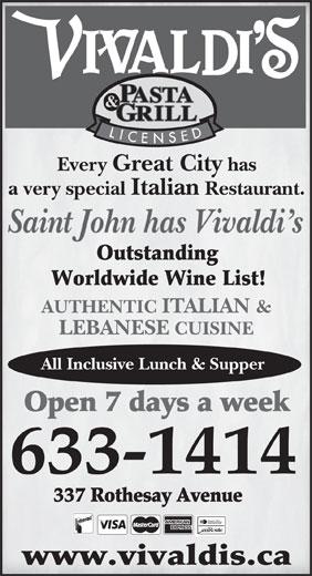 Vivaldi's (506-633-1414) - Annonce illustrée======= - Every Great City has a very special Italian Restaurant. Saint John has Vivaldi s AUTHENTIC ITALIAN & LEBANESE CUISINE All Inclusive Lunch & Supper