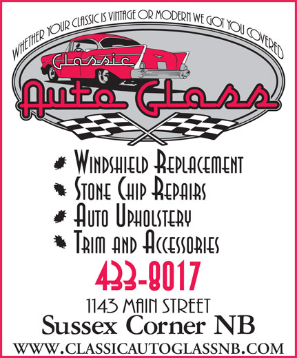Classic Auto Glass & Upholstery (506-433-8017) - Display Ad - WINDSHIELD REPLACEMENT STONE CHIP REPAIRS AUTO UPHOLSTERY TRIM AND ACCESSORIES 433-8017 WWW.CLASSICAUTOGLASSNB.COM