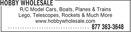 Hobby Wholesale (1-877-775-8079) - Annonce illustrée======= - R/C Model Cars, Boats, Planes & Trains Lego, Telescopes, Rockets & Much More www.hobbywholesale.com