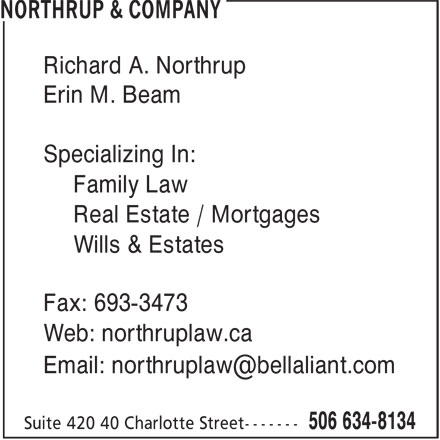 Northrup & Company (506-634-8134) - Annonce illustrée======= - Richard A. Northrup Erin M. Beam Specializing In: Family Law Real Estate / Mortgages Wills & Estates Fax: 693-3473 Web: northruplaw.ca