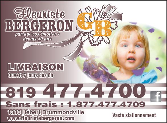 Fleuriste G Bergeron (819-477-4700) - Annonce illustrée======= - partage vos émotions depuis 40 ans LIVRAISON Ouvert 7 jours dès 8h 819 477.4700 Sans frais : 1.877.477.4709 1380 Hébert Drummondville Vaste stationnement www.fleuristebergeron.com