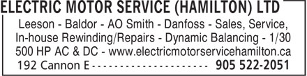 Electric Motor Service (Hamilton) Ltd (905-522-2051) - Display Ad - Leeson - Baldor - AO Smith - Danfoss - Sales, Service, In-house Rewinding/Repairs - Dynamic Balancing - 1/30 500 HP AC & DC - www.electricmotorservicehamilton.ca Leeson - Baldor - AO Smith - Danfoss - Sales, Service, In-house Rewinding/Repairs - Dynamic Balancing - 1/30 500 HP AC & DC - www.electricmotorservicehamilton.ca