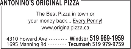 Antonino's Original Pizza (519-969-1959) - Annonce illustrée======= - your money back... Every Penny! www.originalpizza.ca The Best Pizza in town or