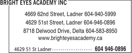 Bright Eyes Academy Inc (604-946-0896) - Annonce illustrée======= - 4669 62nd Street, Ladner 604-940-5999 4629 51st Street, Ladner 604-946-0896 8718 Delwood Drive, Delta 604-583-8950 www.brighteyesacademy.ca