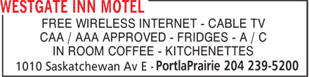 Westgate Inn Motel (204-239-5200) - Annonce illustrée======= - FREE WIRELESS INTERNET - CABLE TV CAA / AAA APPROVED - FRIDGES - A / C IN ROOM COFFEE - KITCHENETTES FREE WIRELESS INTERNET - CABLE TV CAA / AAA APPROVED - FRIDGES - A / C IN ROOM COFFEE - KITCHENETTES