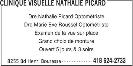 Clinique Visuelle Nathalie Picard (418-624-2733) - Annonce illustrée======= - Dre Nathalie Picard Optométriste Dre Marie Eve Roussel Optométriste Examen de la vue sur place Grand choix de monture Ouvert 5 jours & 3 soirs