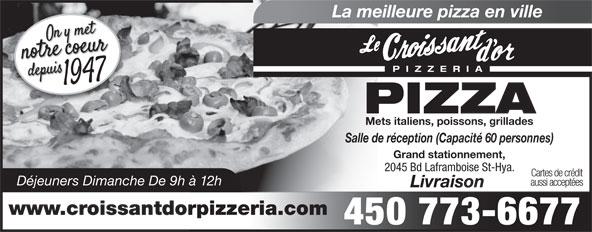 Au Croissant D'Or (450-773-6677) - Annonce illustrée======= - La meilleure pizza en ville PIZZERI PIZZA Mets italiens, poissons, grillades Grand stationnement, 2045 Bd Laframboise St-Hya. Cartes de crédit Déjeuners Dimanche De 9h à 12h aussi acceptées Livraison www.croissantdorpizzeria.com 450 773-6677 Salle de réception (Capacité 60 personnes)