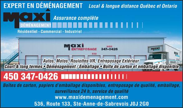 Maxi Déménagement (450-347-0426) - Annonce illustrée======= - Local & longue distance Québec et Ontario EXPERT EN DÉMÉNAGEMENT Assurance complète DÉMÉNAGEMENT Résidentiel - Commercial - Industriel Autos, Motos, Roulottes-VR, Entreposage Extérieur Court & long termes   Déménagement / Emballage   Boîte de carton et emballage disponible Boîtes de carton, papiers d emballage disponibles, entreposage de qualité, emballage, surveillance 24 h, service de qualité www.maxidemenagement.com 536, Route 133, Ste-Anne-de-Sabrevois J0J 2G0