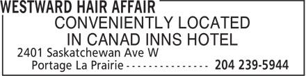 Westward Hair Affair (204-239-5944) - Display Ad - CONVENIENTLY LOCATED IN CANAD INNS HOTEL