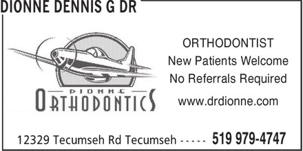 Dionne Dennis G Dr (519-979-4747) - Display Ad - ORTHODONTIST New Patients Welcome No Referrals Required www.drdionne.com