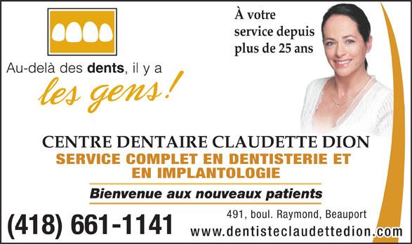 Centre Dentaire Claudette Dion (418-661-1141) - Annonce illustrée======= - À votre service depuis plus de 25 ans CENTRE DENTAIRE CLAUDETTE DION SERVICE COMPLET EN DENTISTERIE ET EN IMPLANTOLOGIE Bienvenue aux nouveaux patients 491,boul.Raymond,Beauport (418) 661-1141 www.dentisteclaudettedion.co