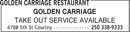 Golden Carriage Restaurant (250-338-9333) - Annonce illustrée======= - GOLDEN CARRIAGE TAKE OUT SERVICE AVAILABLE