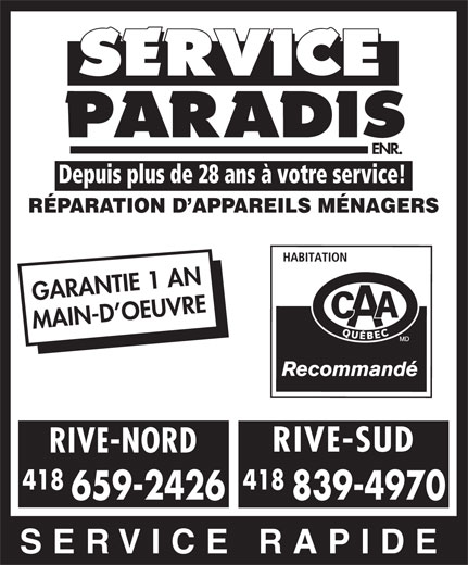 Service Paradis (418-839-4970) - Annonce illustrée======= - Depuis plus de 28 ans à votre service! RÉPARATION D APPAREILS MÉNAGERS GARANTIE 1 AN MAIN-D OEUVRE RIVE-SUD RIVE-NORD 418 659-2426 839-4970 SERVICE RAPIDE