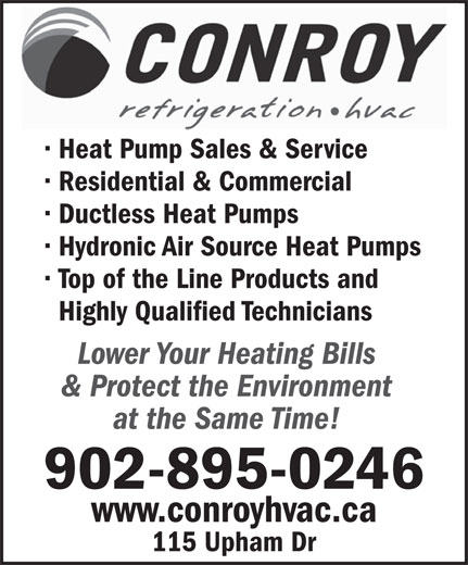 Conroy Refrigeration Ltd (902-895-0246) - Annonce illustrée======= - Heat Pump Sales & Service Residential & Commercial Ductless Heat Pumps Hydronic Air Source Heat Pumps Top of the Line Products and Highly Qualified Technicians Lower Your Heating Bills & Protect the Environment at the Same Time! 902-895-0246 www.conroyhvac.ca 115 Upham Dr