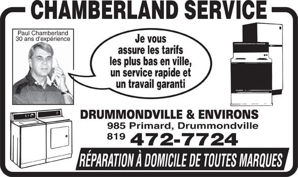 Chamberland Service Enr (819-472-7724) - Display Ad - Paul Chamberland 30 ans d'expérience Je vous assure les tarifs les plus bas en ville, un service rapide et un travail garanti DRUMMONDVILLE & ENVIRONS 985 Primard, Drummondville 819 472-7724 RÉPARATION À DOMICILE DE TOUTES MARQUES