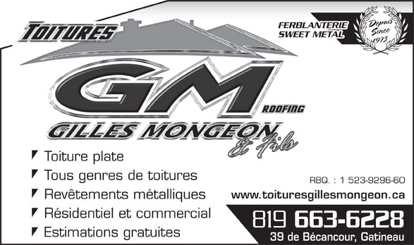 Toitures Gilles Mongeon (819-663-6228) - Annonce illustrée======= - Revêtements métalliques Résidentiel et commercial 819 663-6228 Estimations gratuites 39 de Bécancour, Gatineau DepuisSince1973 FERBLANTERIE SWEET METAL Toiture plateToiture plate Tous genres de toitures RBQ. : 1 523-9296-60 www.toituresgillesmongeon.ca