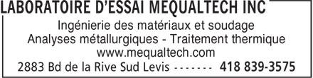 Laboratoire D'Essai Mequaltech Inc (418-839-3575) - Annonce illustrée======= - Ingénierie des matériaux et soudage Analyses métallurgiques - Traitement thermique www.mequaltech.com