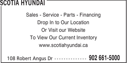 Scotia Hyundai (902-661-5000) - Annonce illustrée======= - Sales - Service - Parts - Financing Or Visit our Website Drop In to Our Location Sales - Service - Parts - Financing To View Our Current Inventory www.scotiahyundai.ca Drop In to Our Location Or Visit our Website To View Our Current Inventory www.scotiahyundai.ca