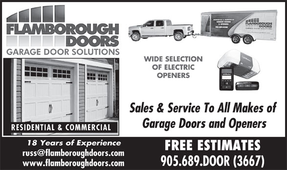 Flamborough Doors (905-689-3667) - Display Ad - RESIDENTIAL & COMMERCIAL 18 Years of Experience FREE ESTIMATES 905.689.DOOR (3667) www.flamboroughdoors.com WIDE SELECTION OF ELECTRIC OPENERS Sales & Service To All Makes of Garage Doors and Openers