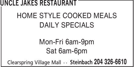 Uncle Jakes Restaurant (204-326-6610) - Display Ad - HOME STYLE COOKED MEALS DAILY SPECIALS Mon-Fri 6am-9pm Sat 6am-6pm