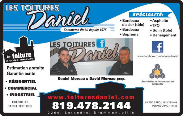 Les Toitures Daniel Inc (819-478-2144) - Annonce illustrée======= - SPÉCIALITÉ: Asphalte Bardeaux d'acier (tôle) TPO Bardeaux Commerce établi depuis 1976 Solin (tôle) Soprema Deneigement www.facebook.com/toituresdaniel à Estimation gratuite Garantie écrite Daniel Moreau & David Moreau prop. RÉSIDENTIEL COMMERCIAL INDUSTRIEL www.toituresdaniel.com COUVREUR LICENCE RBQ : 2313-7219-49 PERMIS O.P.C. 117443 DANIEL TOITURES 819.478.2144 2260, Letendre, Drummondville