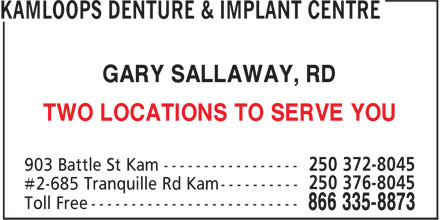 Kamloops Denture & Implant Centre Ltd. (250-372-8045) - Display Ad - GARY SALLAWAY, RD TWO LOCATIONS TO SERVE YOU