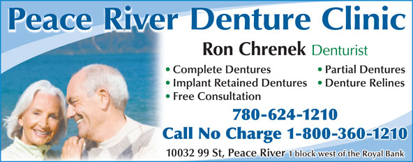 Peace River Denture Clinic (780-624-1210) - Display Ad - Peace River Denture Clinic Ron Chrenek Denturist Complete Dentures Partial Dentures Implant Retained Dentures Denture Relines Free Consultation 780-624-1210 Call No Charge 1-800-360-1210g 10032 99 St, Peace River 1 block west of the Royal Bank