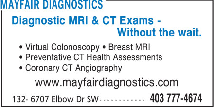 Mayfair Diagnostics (403-777-4674) - Annonce illustrée======= - Diagnostic MRI & CT Exams - Without the wait. • Virtual Colonoscopy • Breast MRI • Preventative CT Health Assessments • Coronary CT Angiography www.mayfairdiagnostics.com