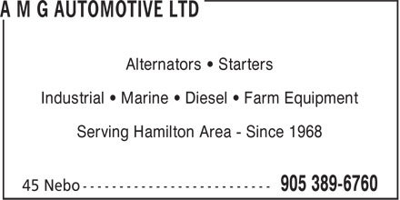 A M G Automotive Ltd (905-389-6760) - Display Ad - Alternators • Starters Industrial • Marine • Diesel • Farm Equipment Serving Hamilton Area - Since 1968 Alternators • Starters Industrial • Marine • Diesel • Farm Equipment Serving Hamilton Area - Since 1968