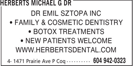 Herberts Michael G Dr (604-942-0323) - Annonce illustrée======= - DR EMIL SZTOPA INC • FAMILY & COSMETIC DENTISTRY • BOTOX TREATMENTS • NEW PATIENTS WELCOME WWW.HERBERTSDENTAL.COM DR EMIL SZTOPA INC • FAMILY & COSMETIC DENTISTRY • BOTOX TREATMENTS • NEW PATIENTS WELCOME WWW.HERBERTSDENTAL.COM