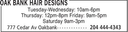Oak Bank Hair Designs (204-444-4343) - Annonce illustrée======= - Tuesday-Wednesday: 10am-6pm Thursday: 12pm-8pm Friday: 9am-5pm Saturday 9am-3pm