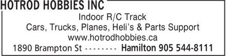 Hotrod Hobbies (905-544-8111) - Annonce illustrée======= - Indoor R/C Track Cars, Trucks, Planes, Heli's & Parts Support www.hotrodhobbies.ca Indoor R/C Track Cars, Trucks, Planes, Heli's & Parts Support www.hotrodhobbies.ca