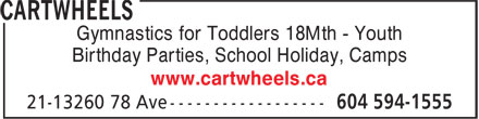 Cartwheels (604-594-1555) - Annonce illustrée======= - Birthday Parties, School Holiday, Camps www.cartwheels.ca Gymnastics for Toddlers 18Mth - Youth Gymnastics for Toddlers 18Mth - Youth Birthday Parties, School Holiday, Camps www.cartwheels.ca
