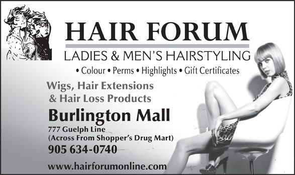 Hair Forum (905-634-0740) - Display Ad - Colour   Perms   Highlights   Gift Certificates Wigs, Hair Extensions & Hair Loss Products Burlington Mall 777 Guelph Line (Across From Shopper s Drug Mart) 905 634-0740 Colour   Perms   Highlights   Gift Certificates www.hairforumonline.com Wigs, Hair Extensions & Hair Loss Products Burlington Mall 777 Guelph Line (Across From Shopper s Drug Mart) 905 634-0740 www.hairforumonline.com