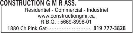 Construction G M R Ass. (819-777-3828) - Annonce illustrée======= - Résidentiel - Commercial - Industriel www.constructiongmr.ca R.B.Q. : 5669-8996-01