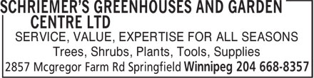 Schriemer's Greenhouses And Garden Centre Ltd (204-668-8357) - Annonce illustrée======= - SERVICE, VALUE, EXPERTISE FOR ALL SEASONS Trees, Shrubs, Plants, Tools, Supplies SERVICE, VALUE, EXPERTISE FOR ALL SEASONS Trees, Shrubs, Plants, Tools, Supplies