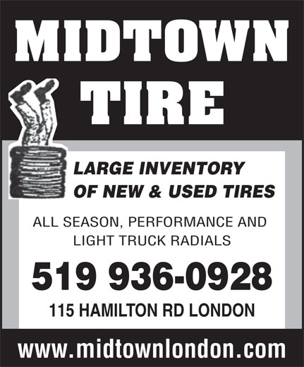 Midtown Tire (519-936-0928) - Display Ad - LARGE INVENTORY OF NEW & USED TIRES ALL SEASON, PERFORMANCE AND LIGHT TRUCK RADIALS 519 936-0928 115 HAMILTON RD LONDON www.midtownlondon.com LARGE INVENTORY OF NEW & USED TIRES ALL SEASON, PERFORMANCE AND LIGHT TRUCK RADIALS 519 936-0928 115 HAMILTON RD LONDON www.midtownlondon.com