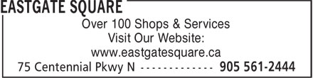 Eastgate Square (905-561-2444) - Display Ad - Over 100 Shops & Services Visit Our Website: www.eastgatesquare.ca