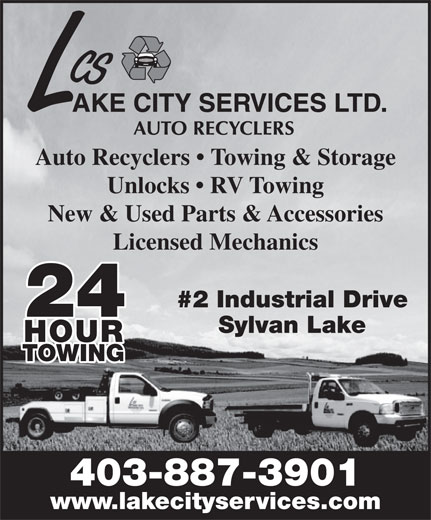Lake City Services Ltd (403-887-3901) - Annonce illustrée======= - Auto Recyclers   Towing & Storage Unlocks   RV Towing New & Used Parts & Accessories Licensed Mechanics #2 Industrial Drive 24 Sylvan Lake HOUR TOWING 403-887-3901 www.lakecityservices.com