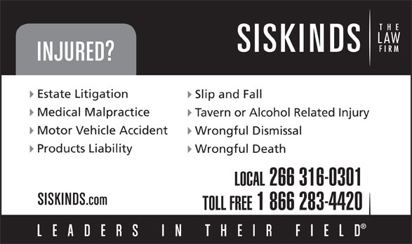 Siskinds LLP (519-672-2121) - Annonce illustrée======= - Estate Litigation Slip and Fall Medical Malpractice Tavern or Alcohol Related Injury Motor Vehicle Accident Wrongful Dismissal Products Liability Wrongful Death LOCAL 266 316-0301 TOLL FREE 1 866 283-4420