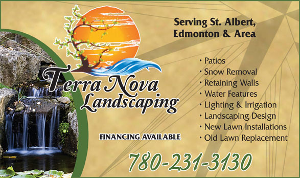 Terra Nova Landscaping (780-231-3130) - Annonce illustrée======= - Lighting & Irrigation Landscaping Design New Lawn Installations FINANCING AVAILABLE Old Lawn Replacement 780-231-3130 Water Features Serving St. Albert, Edmonton & Area Patios Snow Removal Retaining Walls